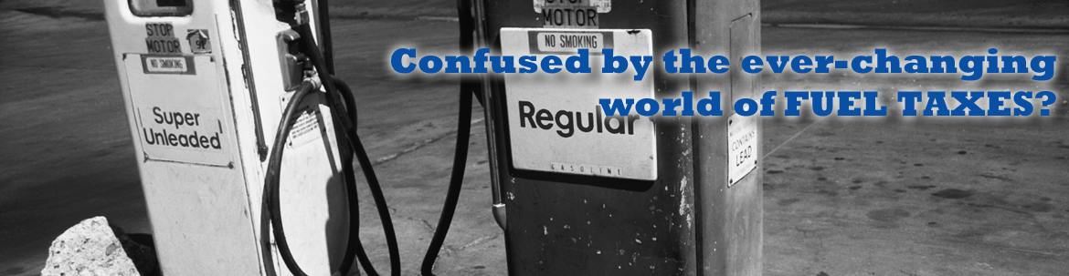 Confused by the ever-changing world of FUEL TAXES?